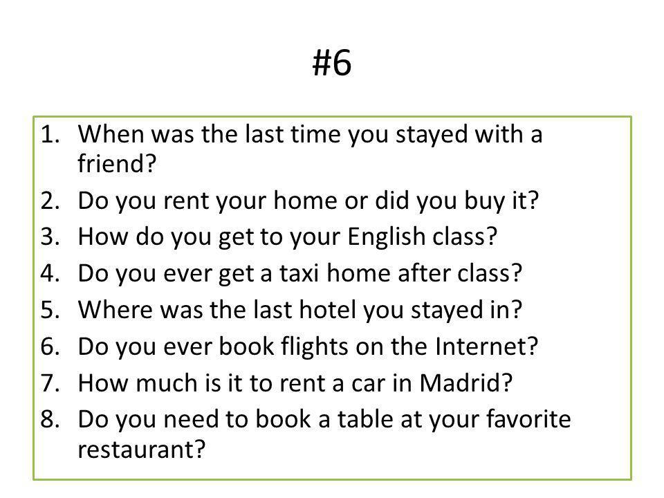 #6 1.When was the last time you stayed with a friend.