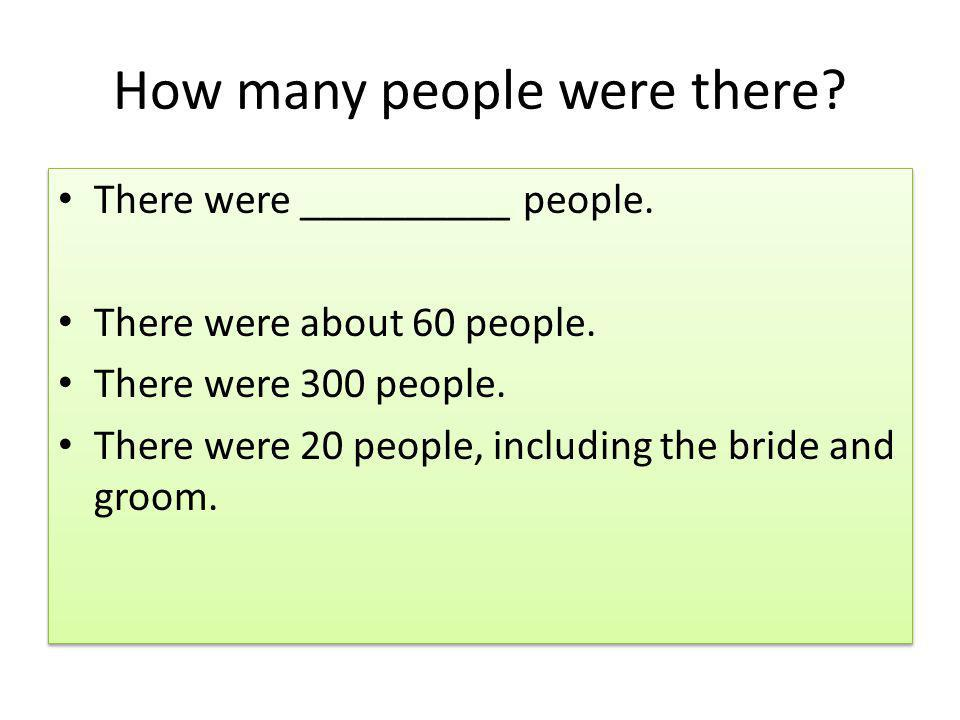 How many people were there.There were __________ people.