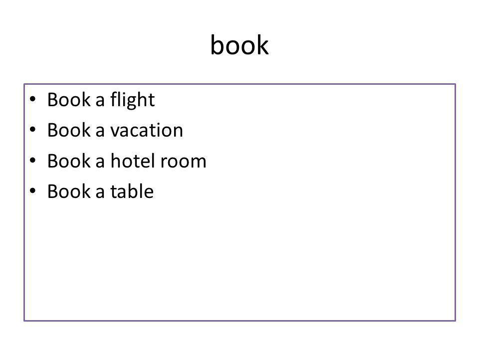 book Book a flight Book a vacation Book a hotel room Book a table