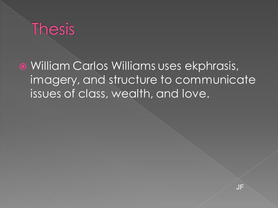 William Carlos Williams uses ekphrasis, imagery, and structure to communicate issues of class, wealth, and love.