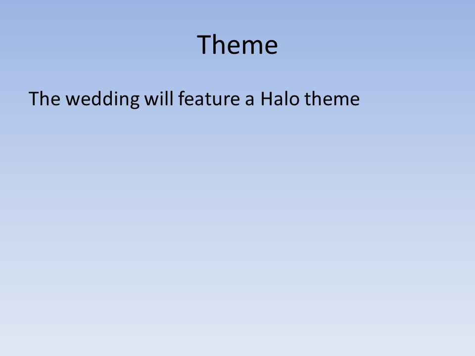 Theme The wedding will feature a Halo theme
