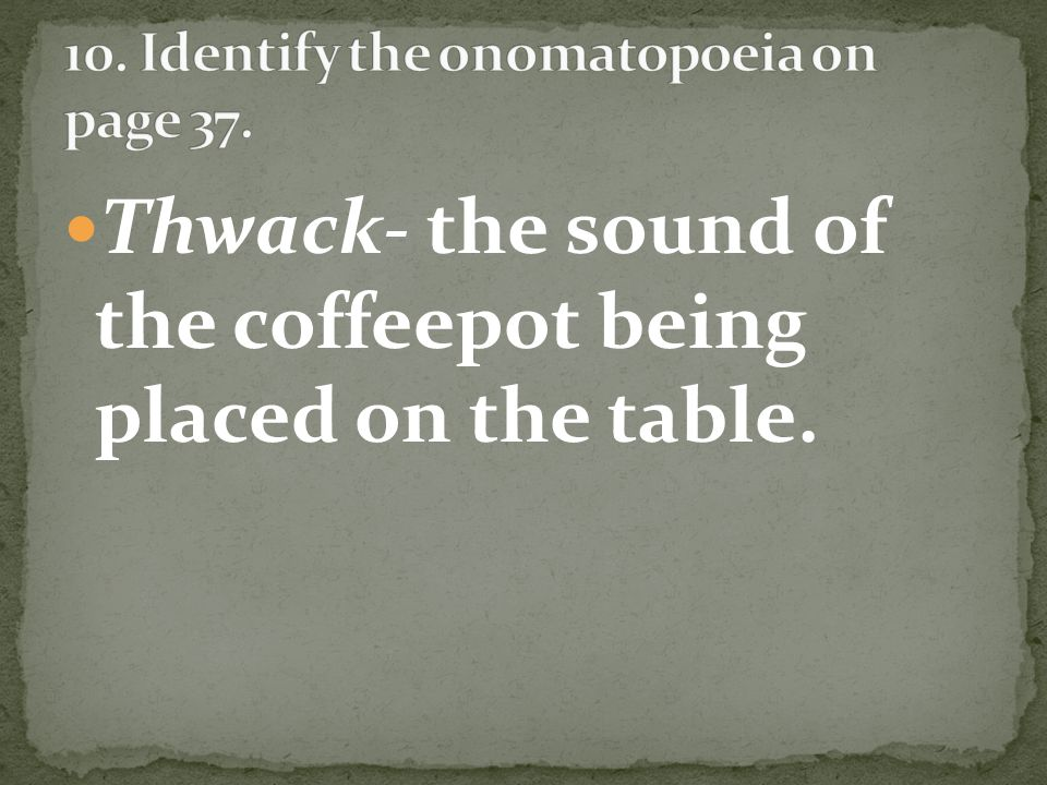 Thwack- the sound of the coffeepot being placed on the table.