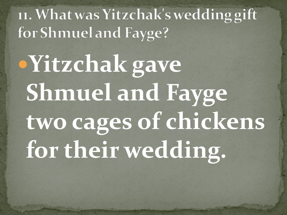 Yitzchak gave Shmuel and Fayge two cages of chickens for their wedding.