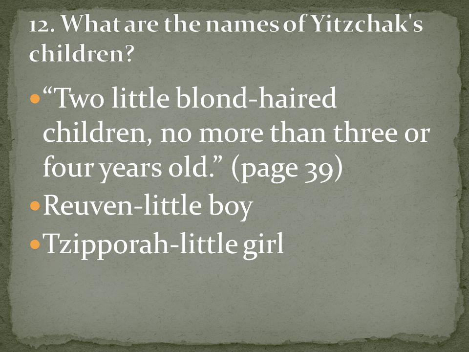 Two little blond-haired children, no more than three or four years old. (page 39) Reuven-little boy Tzipporah-little girl