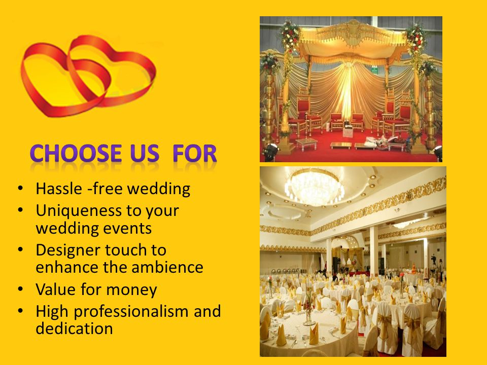 Hassle -free wedding Uniqueness to your wedding events Designer touch to enhance the ambience Value for money High professionalism and dedication