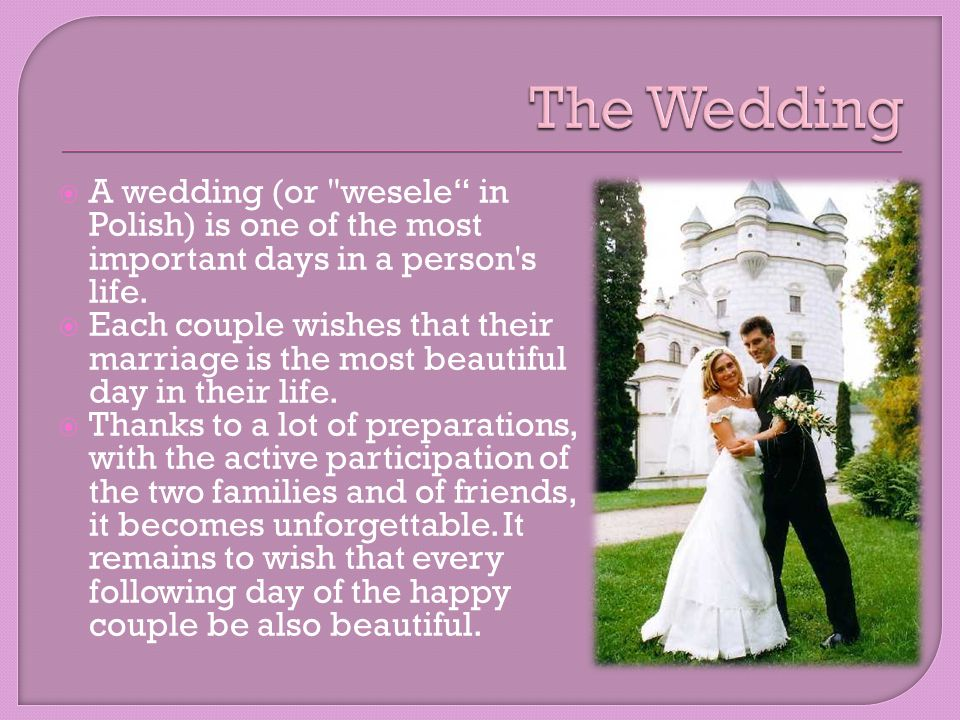 A wedding (or wesele in Polish) is one of the most important days in a person s life.