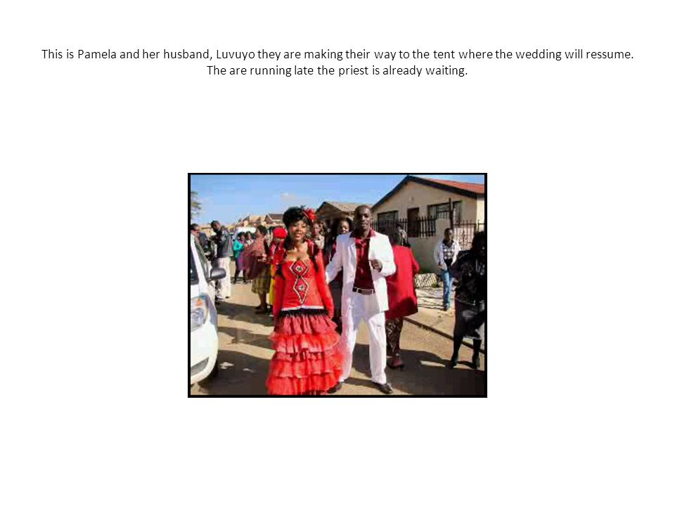 This is Pamela and her husband, Luvuyo they are making their way to the tent where the wedding will ressume.