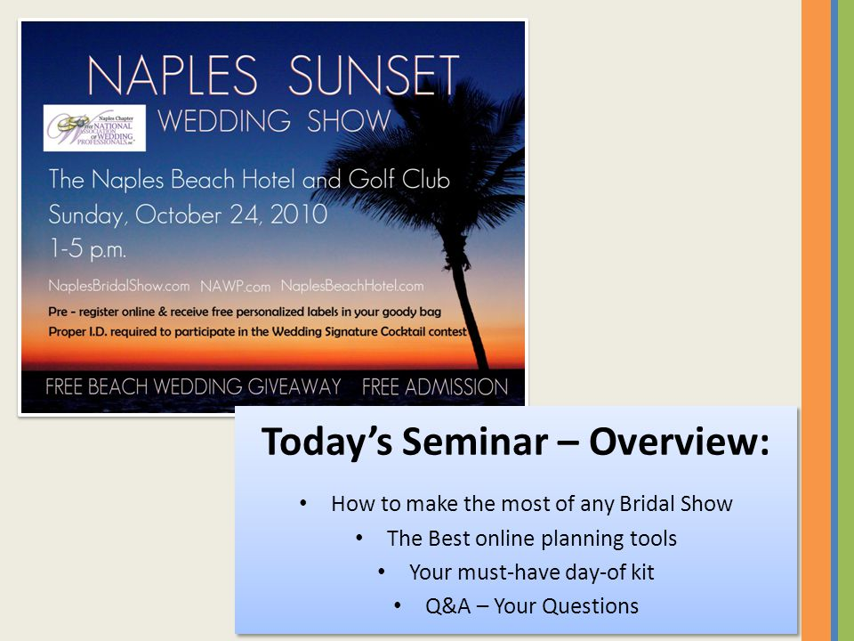 Todays Seminar – Overview: How to make the most of any Bridal Show The Best online planning tools Your must-have day-of kit Q&A – Your Questions Today