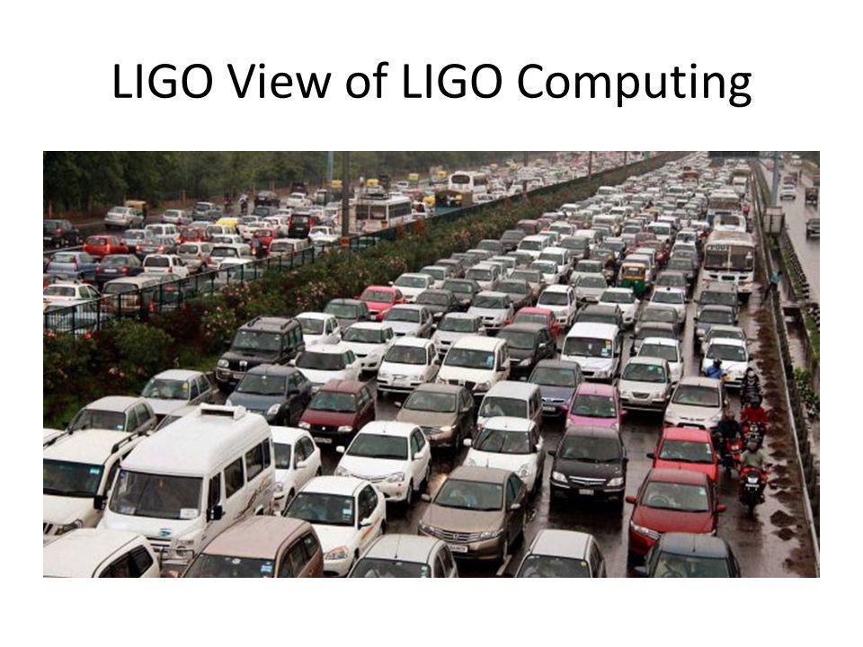 LIGO View of LIGO Computing