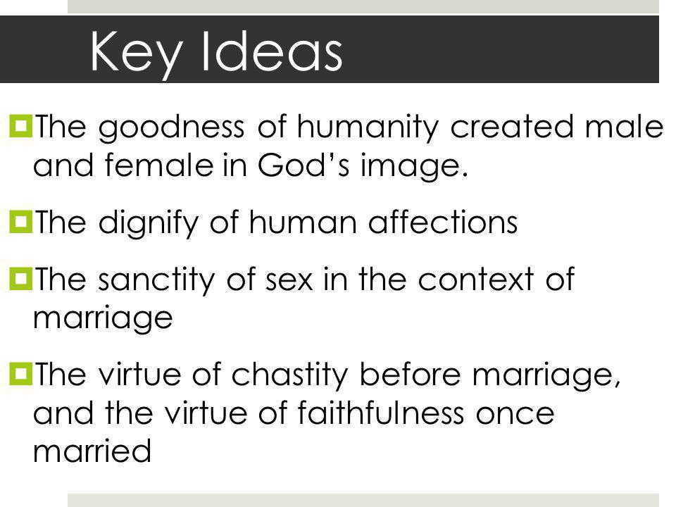 Key Ideas The goodness of humanity created male and female in Gods image.