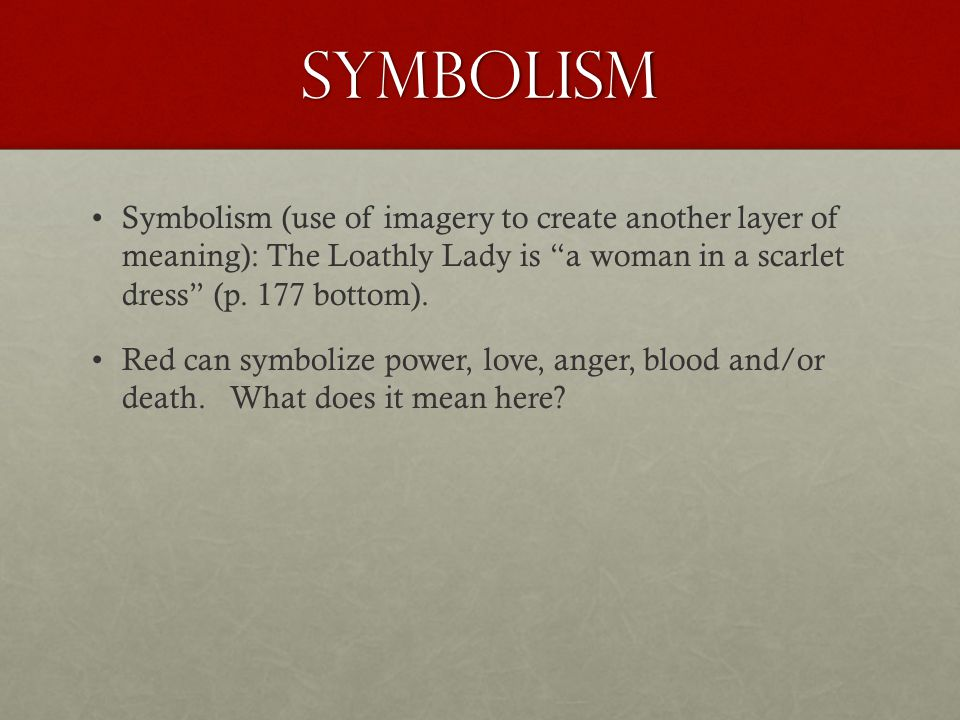 symbolism Symbolism (use of imagery to create another layer of meaning): The Loathly Lady is a woman in a scarlet dress (p. 177 bottom). Red can symbo