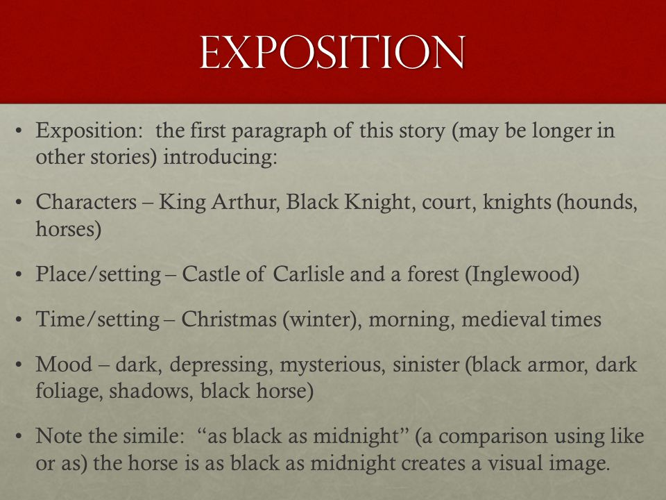 Exposition Exposition: the first paragraph of this story (may be longer in other stories) introducing: Characters – King Arthur, Black Knight, court,