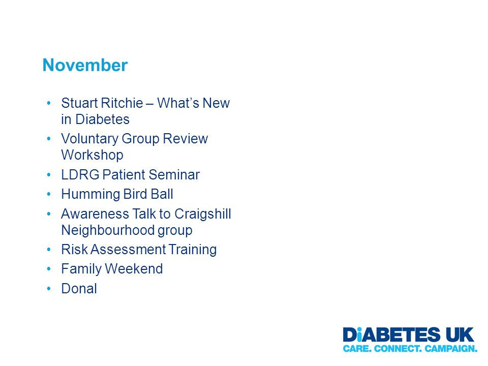 November Stuart Ritchie – Whats New in Diabetes Voluntary Group Review Workshop LDRG Patient Seminar Humming Bird Ball Awareness Talk to Craigshill Neighbourhood group Risk Assessment Training Family Weekend Donal