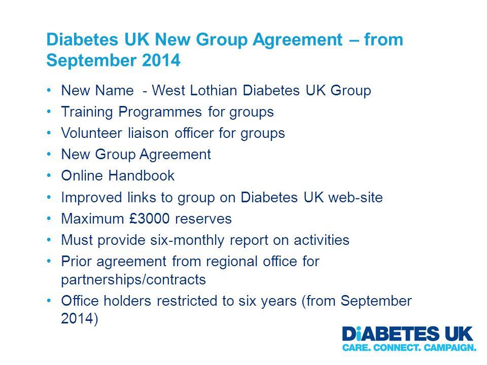 Diabetes UK New Group Agreement – from September 2014 New Name - West Lothian Diabetes UK Group Training Programmes for groups Volunteer liaison offic