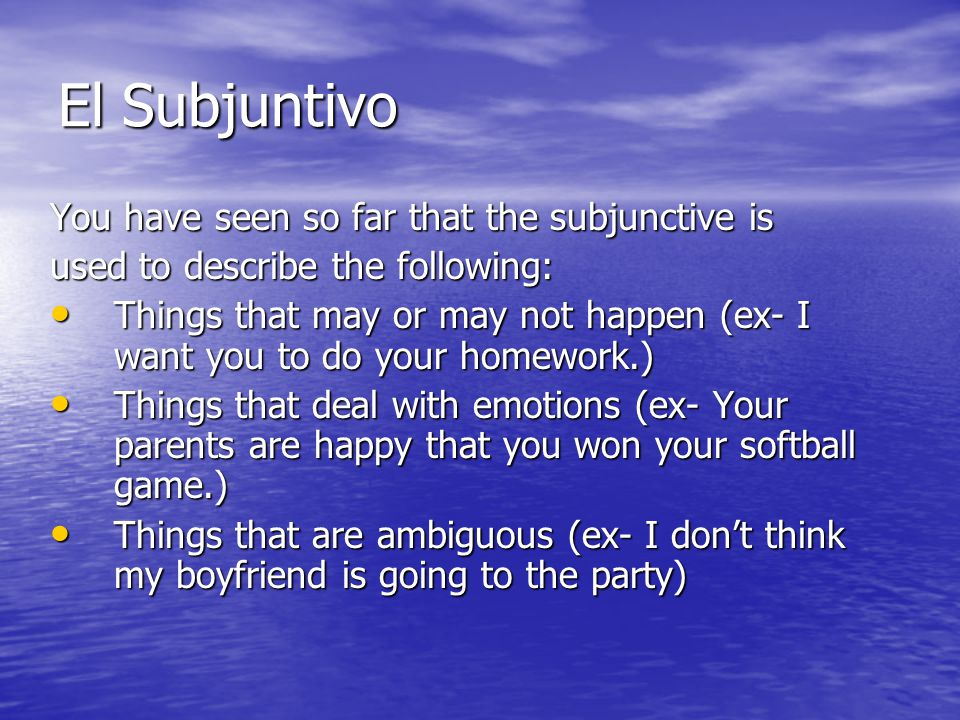El Subjuntivo There are phrases and words of volition that help remind us when we need to use the subjunctive tense.