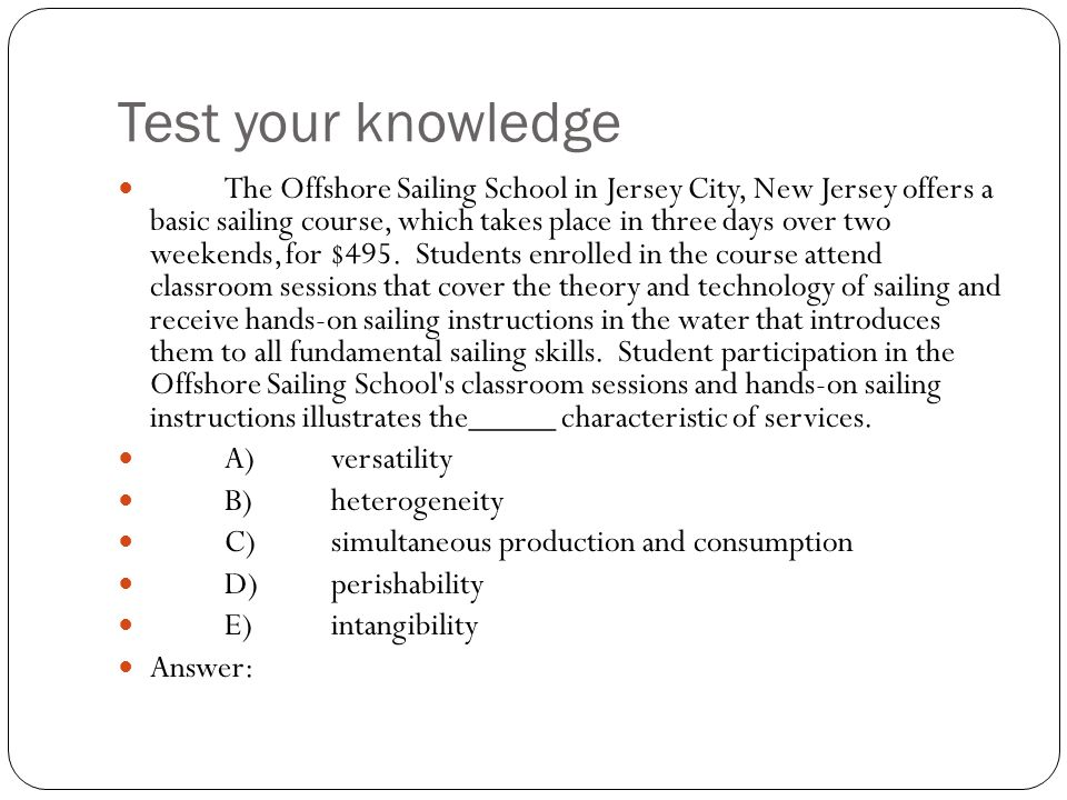 Test your knowledge The Offshore Sailing School in Jersey City, New Jersey offers a basic sailing course, which takes place in three days over two wee