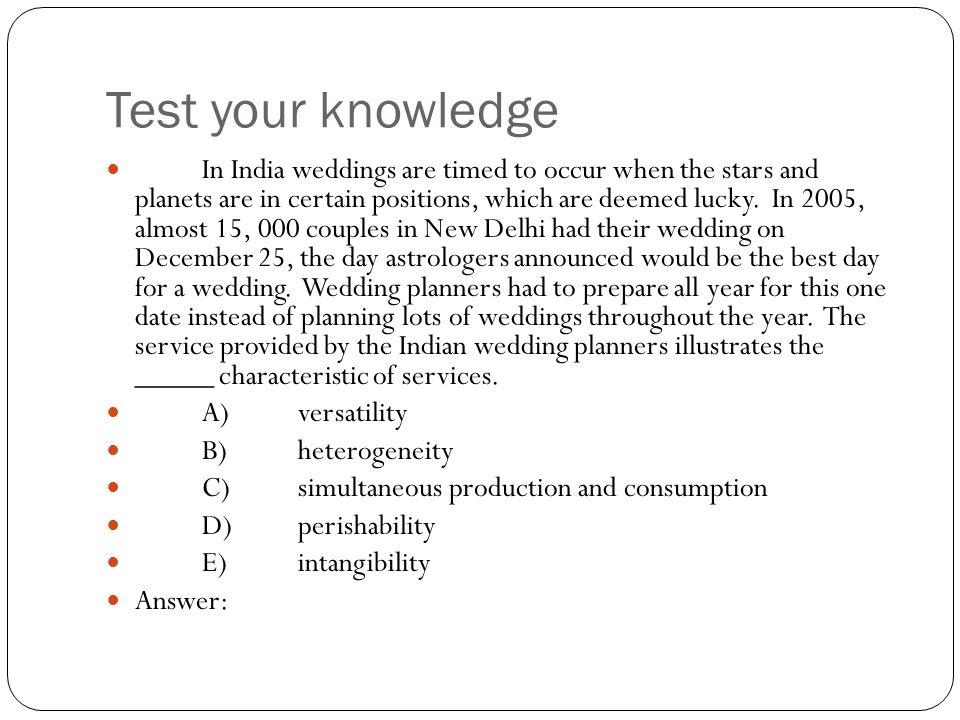 Test your knowledge In India weddings are timed to occur when the stars and planets are in certain positions, which are deemed lucky. In 2005, almost