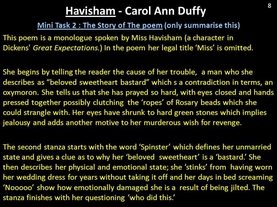 Mini Task 2 : The Story of The poem (only summarise this) This poem is a monologue spoken by Miss Havisham (a character in Dickens' Great Expectations
