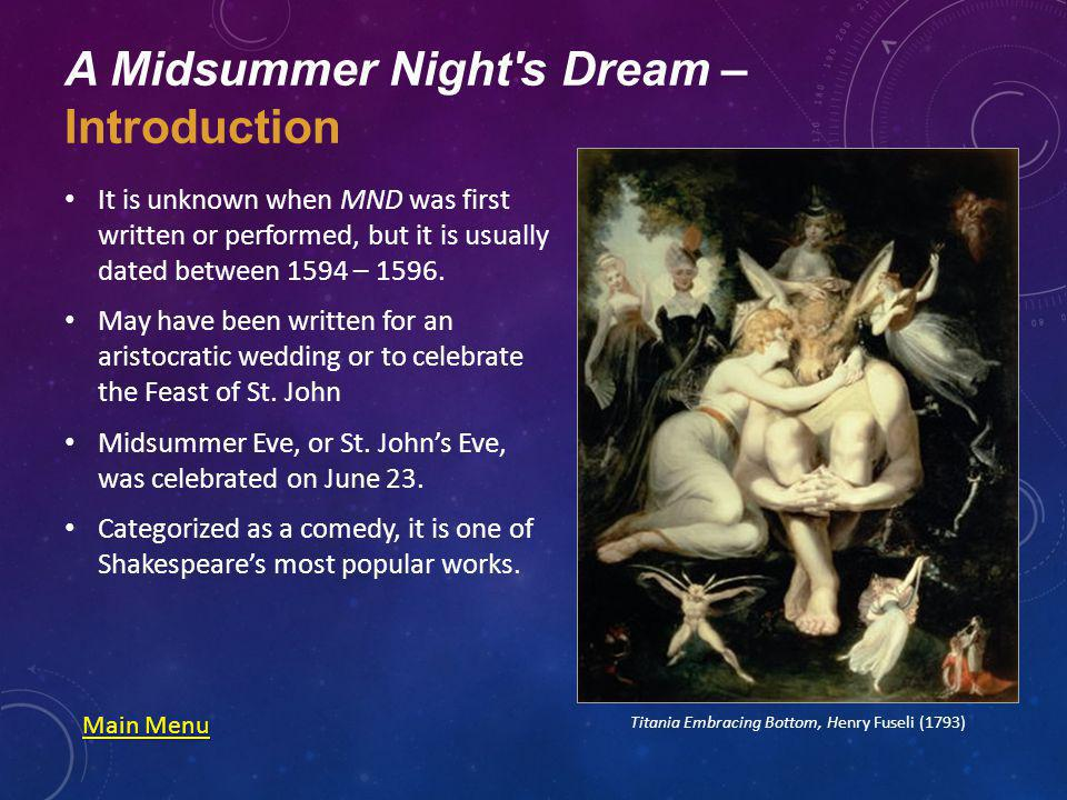 A Midsummer Night s Dream – Introduction It is unknown when MND was first written or performed, but it is usually dated between 1594 – 1596.