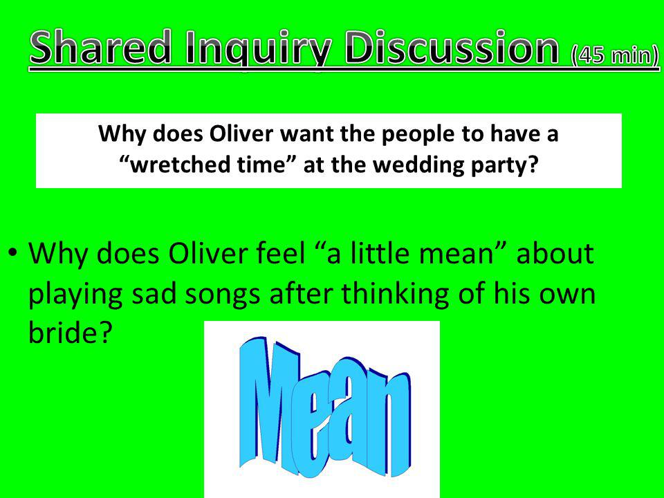 Why does Oliver feel a little mean about playing sad songs after thinking of his own bride.