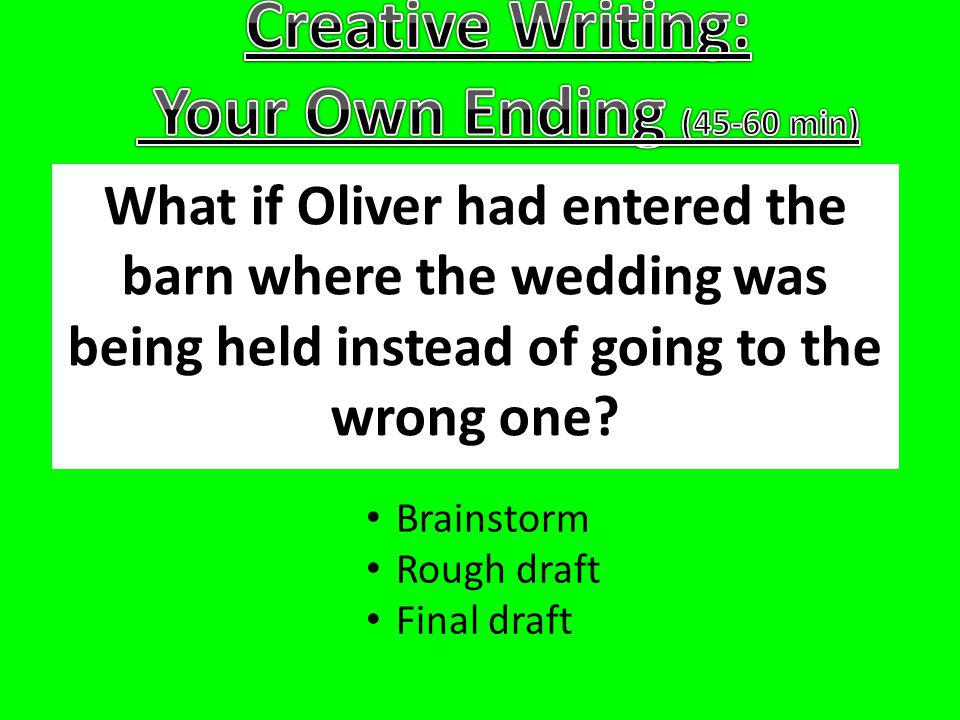 What if Oliver had entered the barn where the wedding was being held instead of going to the wrong one? Brainstorm Rough draft Final draft