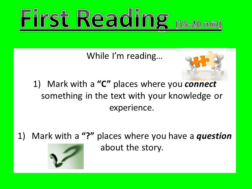 While Im reading… 1)Mark with a C places where you connect something in the text with your knowledge or experience.