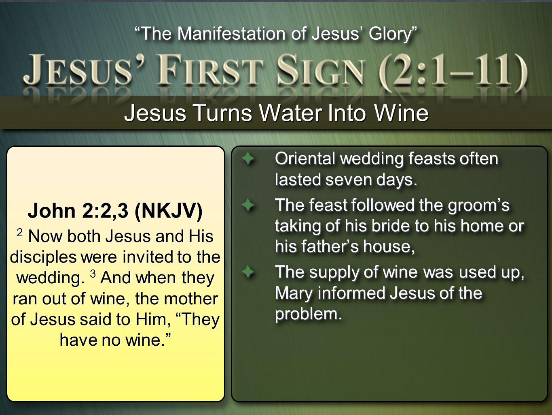 Jesus Turns Water Into Wine Oriental wedding feasts often lasted seven days.