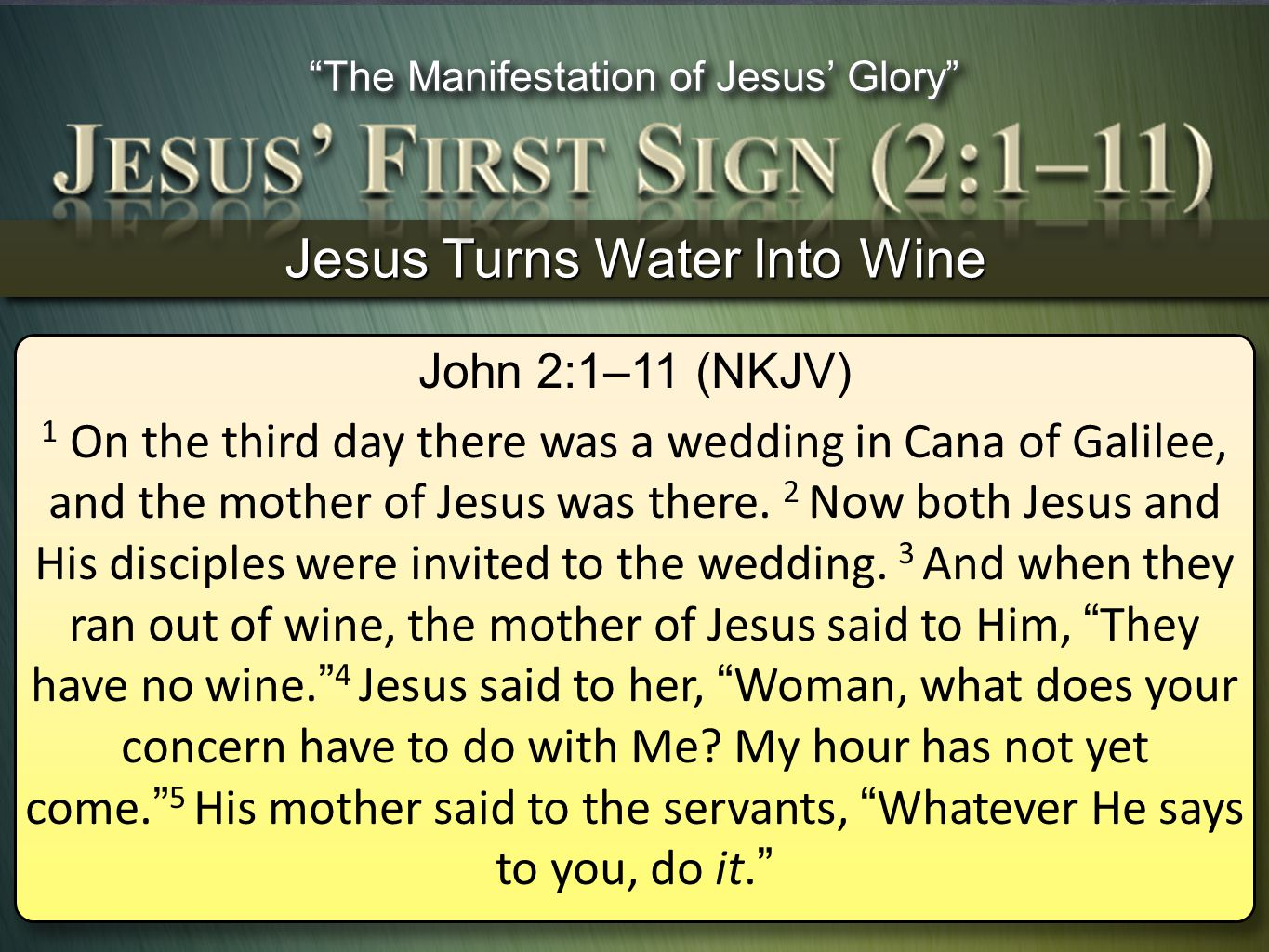 Jesus Turns Water Into Wine John 2:1–11 (NKJV) 1 On the third day there was a wedding in Cana of Galilee, and the mother of Jesus was there. 2 Now bot