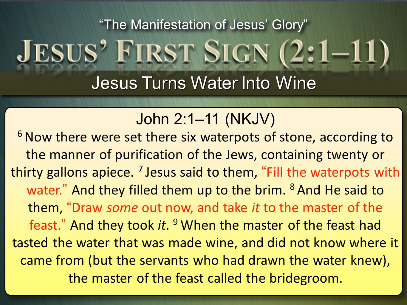 Jesus Turns Water Into Wine John 2:1–11 (NKJV) 6 Now there were set there six waterpots of stone, according to the manner of purification of the Jews,