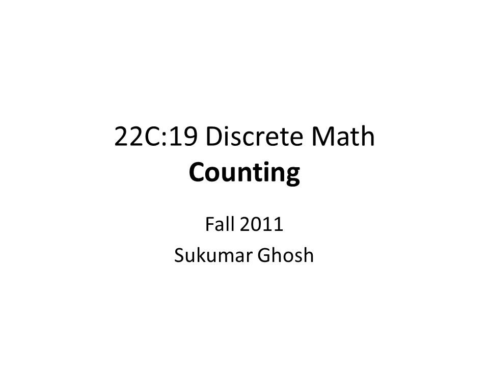 22C:19 Discrete Math Counting Fall 2011 Sukumar Ghosh
