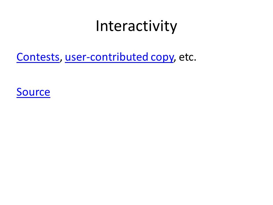 Interactivity ContestsContests, user-contributed copy, etc.user-contributed copy Source