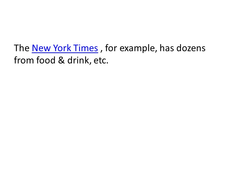 The New York Times, for example, has dozens from food & drink, etc.New York Times