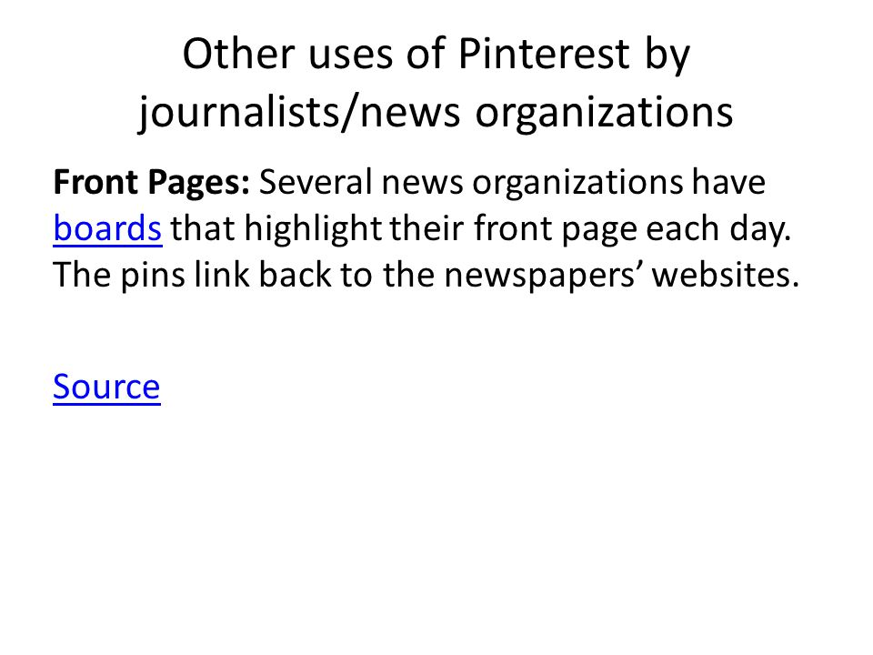 Other uses of Pinterest by journalists/news organizations Front Pages: Several news organizations have boards that highlight their front page each day.