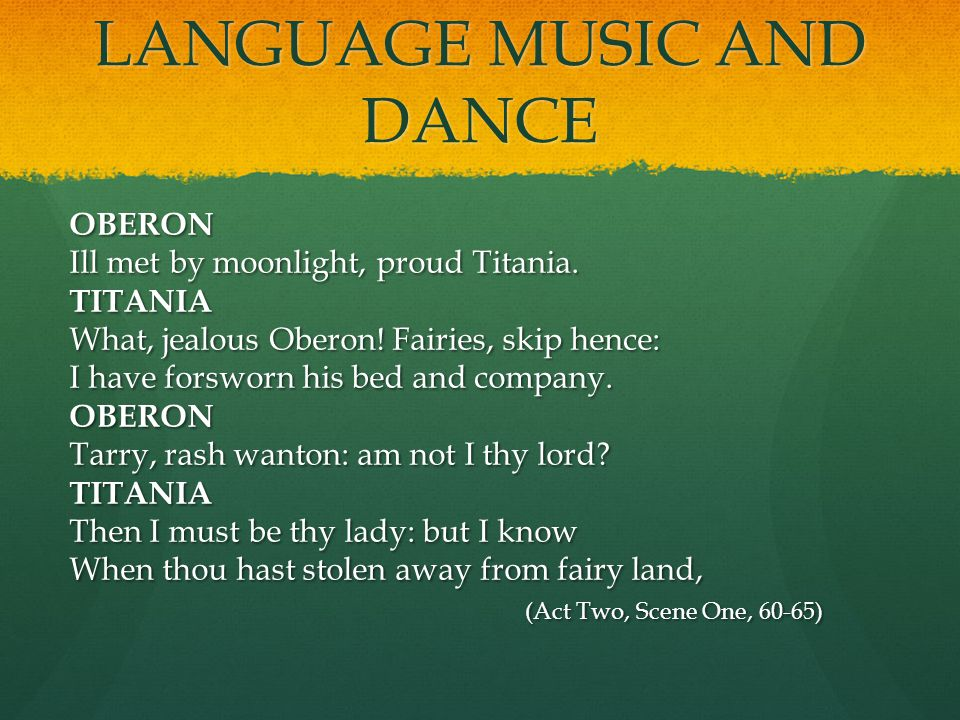 LANGUAGE MUSIC AND DANCE OBERON Ill met by moonlight, proud Titania.