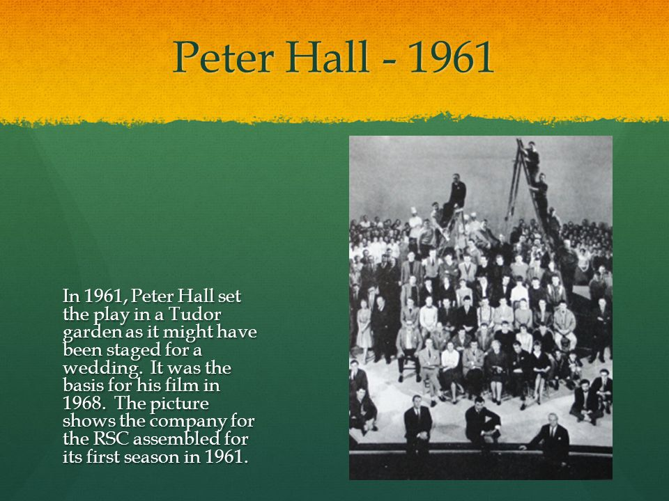 Peter Hall - 1961 In 1961, Peter Hall set the play in a Tudor garden as it might have been staged for a wedding.