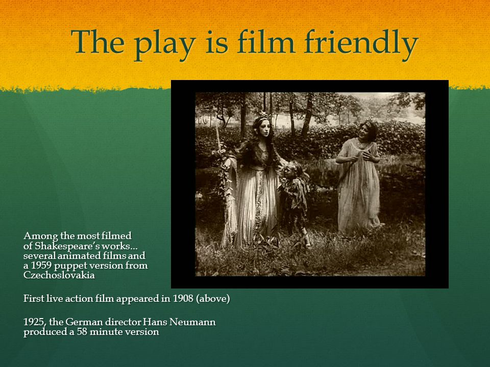 The play is film friendly Among the most filmed of Shakespeares works...