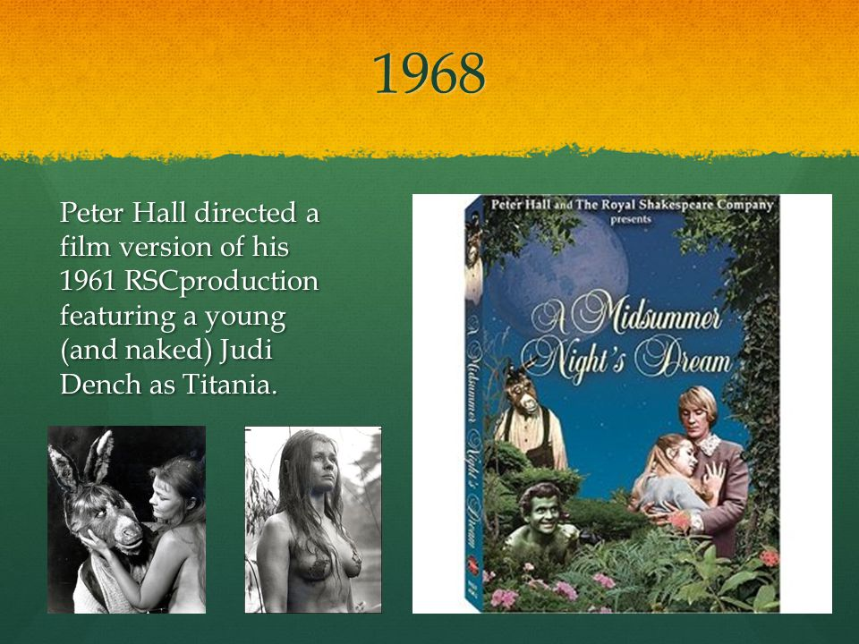 1968 Peter Hall directed a film version of his 1961 RSCproduction featuring a young (and naked) Judi Dench as Titania.