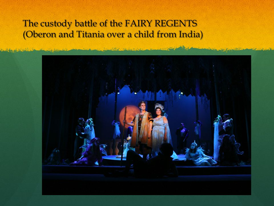 The custody battle of the FAIRY REGENTS (Oberon and Titania over a child from India)