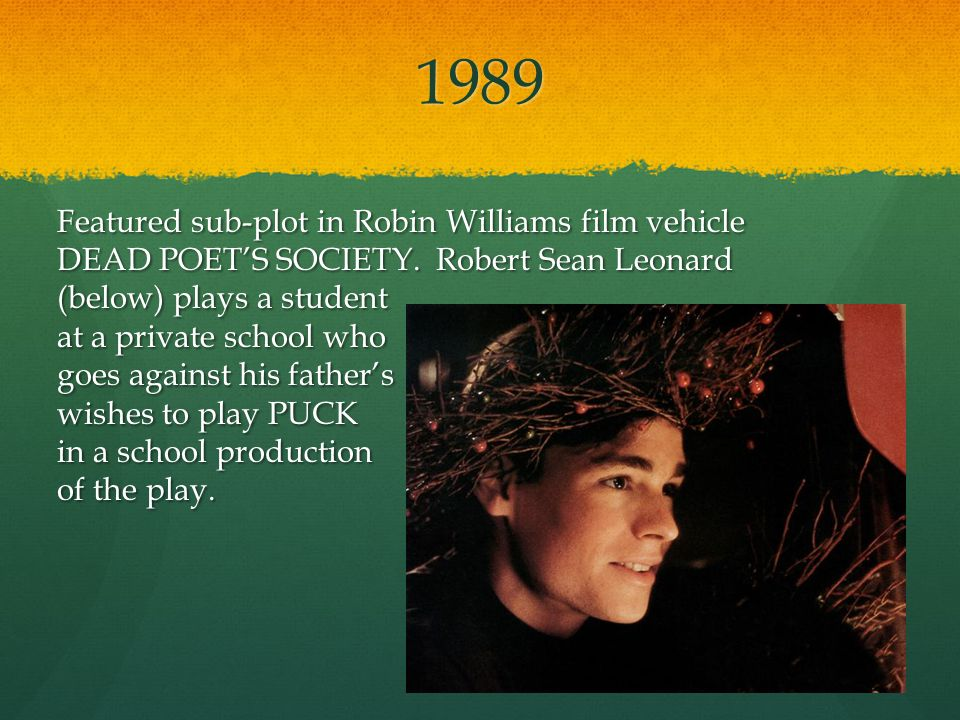 1989 Featured sub-plot in Robin Williams film vehicle DEAD POETS SOCIETY.