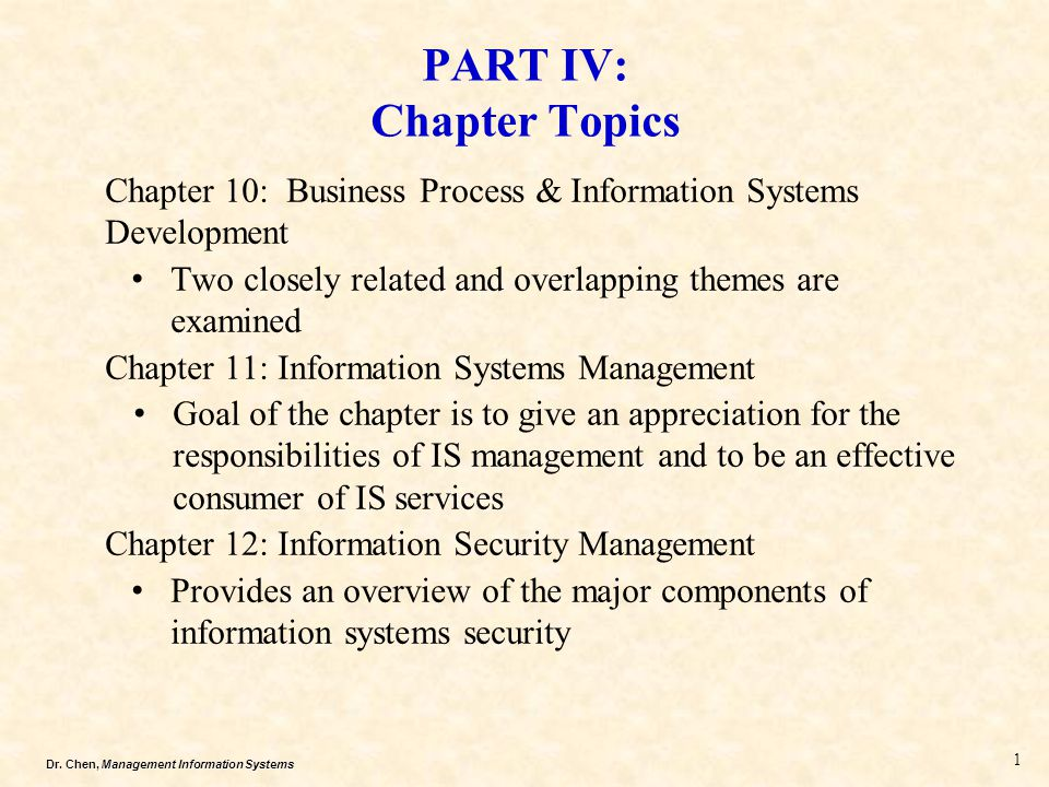 Dr. Chen, Management Information Systems PART IV: Chapter Topics Chapter 10: Business Process & Information Systems Development Two closely related an