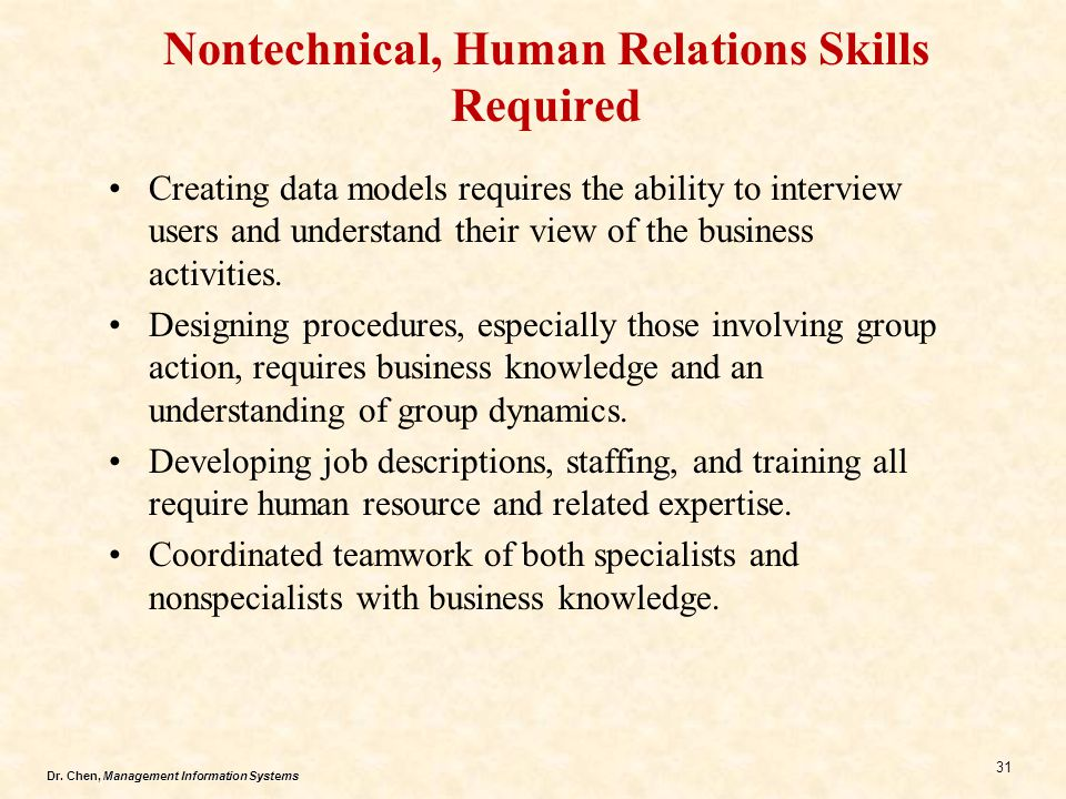 Dr. Chen, Management Information Systems 31 Nontechnical, Human Relations Skills Required Creating data models requires the ability to interview users