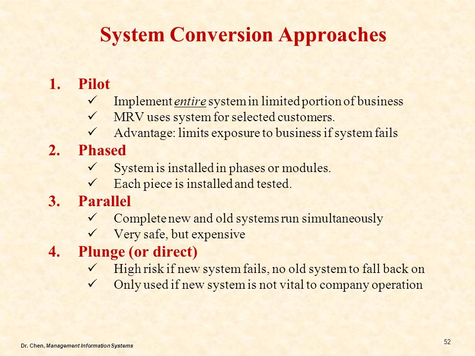 Dr.Chen, Management Information Systems 52 System Conversion Approaches 1.