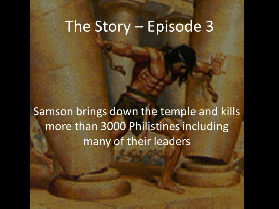 The Story – Episode 3 Samson brings down the temple and kills more than 3000 Philistines including many of their leaders