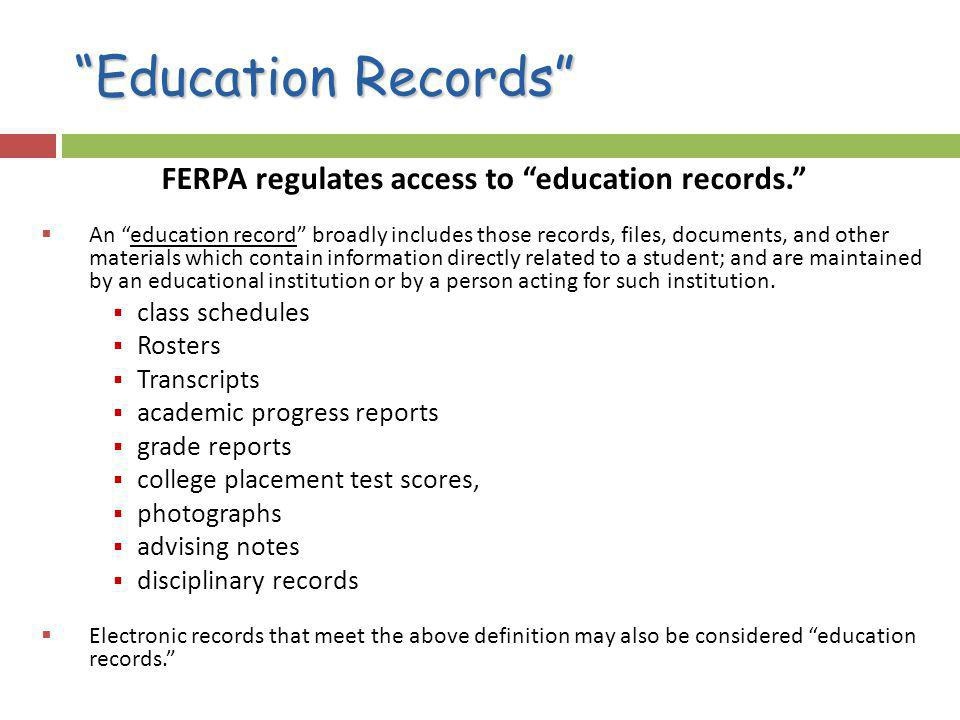 Education Records FERPA regulates access to education records.