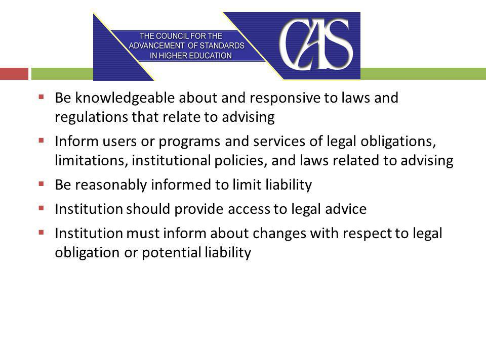 Be knowledgeable about and responsive to laws and regulations that relate to advising Inform users or programs and services of legal obligations, limi