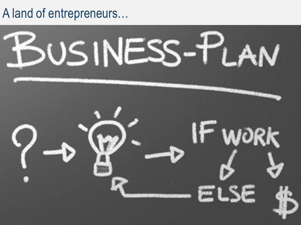 A land of entrepreneurs…