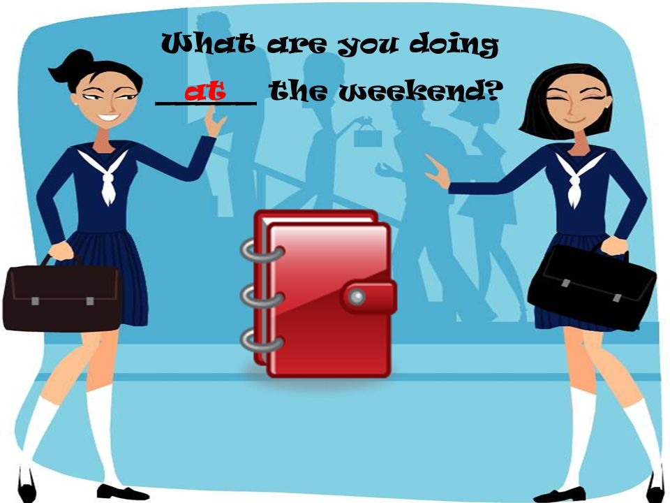 What are you doing _____ the weekend? at
