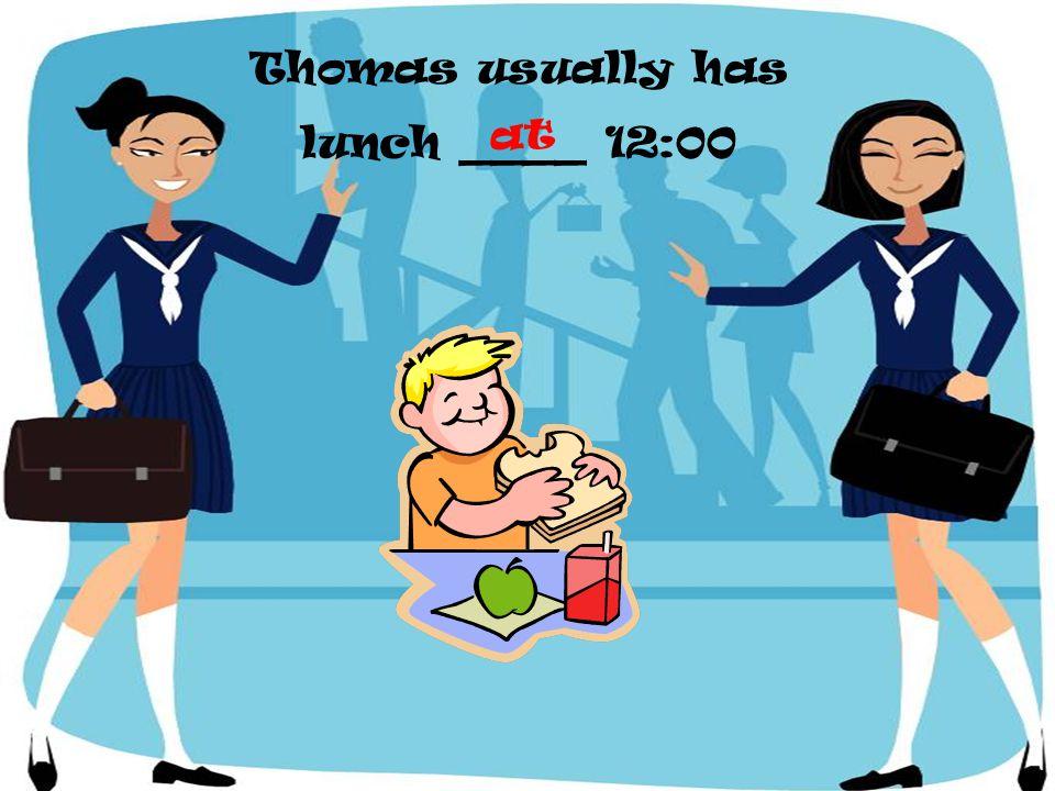 Thomas usually has lunch ____ 12:00 at