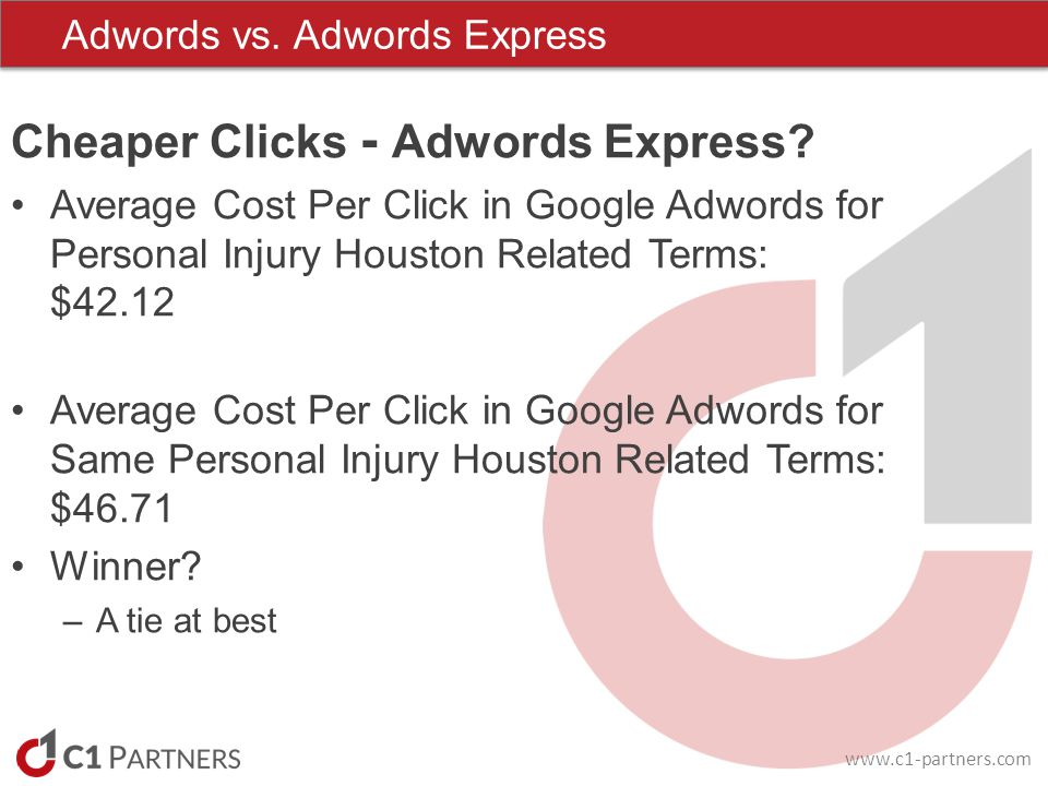 www.c1-partners.com Adwords vs. Adwords Express Cheaper Clicks - Adwords Express.