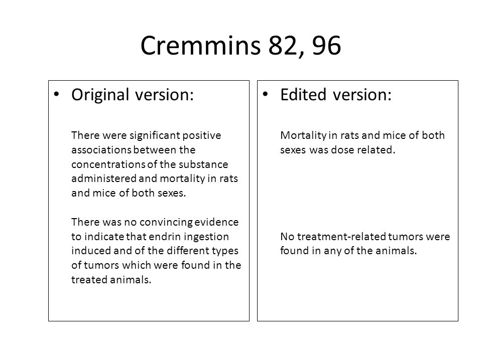 Cremmins 82, 96 Original version: There were significant positive associations between the concentrations of the substance administered and mortality in rats and mice of both sexes.